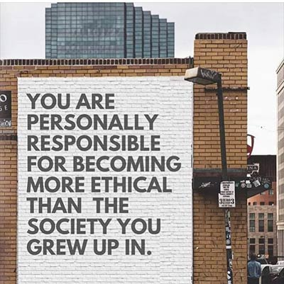 You are personally responsible for being more ethical than the society you grew up in
